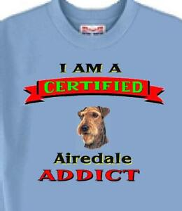 Airedale Dog-T-Shirt - I Am A Certified Airedale ADDICT ---- USA Free Shipping
