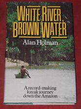 WHITE RIVER, BROWN WATER ~ Alan Holman ~ KAYAK JOURNEY DOWN THE AMAZON