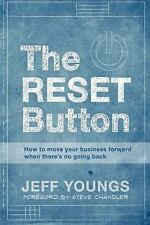 The RESET Button : How to Move Your Business Forward When There Is No Going...