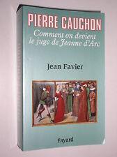JEAN FAVIER - PIERRE CAUCHON COMMENT ON DEVIENT LE JUGE DE JEANNE D'ARC - 2010