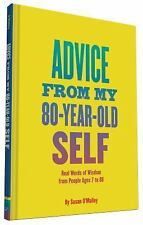 Advice from My 80-Year-Old Self : Real Words of Wisdom from People Ages 7 To...