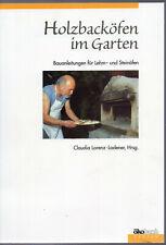 Claudia Lorenz-Ladener (Hg) Holzbacköfen im Garten Bauanleitungen Lehm-Steinöfen