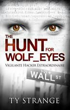The Hunt for Wolf_Eyes : Vigilante Hacker Extraordinaire by Ty Strange (2014,...