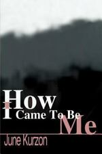 How I Came to Be Me by June Kurzon (2001, Paperback)