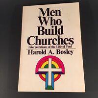 Men Who Build Churches Interpretations of the Life of Paul, Harold A Bosley