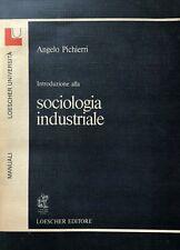 ANGELO PICHIERRI INTRODUZIONE ALLA SOCIOLOGIA INDUSTRIALE LOESCHER 1979