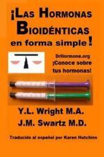 Las Hormonas Bioidenticas en Forma Simple! by Y. L. Wright M a and J. M....