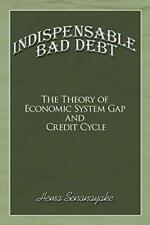 Indispensable Bad Debt: The Theory of Economic , Senanayake, Hema,,