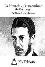 La Monnaie et le Mécanisme de L'échange by William Stanley Jevons (2015,...