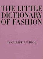 Little Dictionary of Fashion : A Guide to Dress Sense for Every Woman, Hardco...
