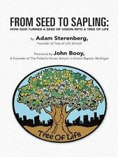 From Seed to Sapling : How God Turned a Seed of Vision into a Tree of Life by...