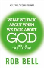 What We Talk About When We Talk About God: Faith 21st Century by Rob Bell (NEW)