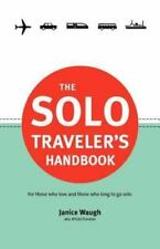 The Solo Traveler's Handbook : For Those Who Love and Those Who Long to Go...