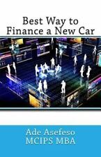 Finance Ser.: Best Way to Finance a New Car by Ade Asefeso MCIPS MBA (2014,...