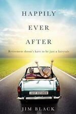 Happily Ever After: Retirment Doesn't Have to Be Just a Fairytale (Paperback or