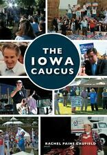 Images of Modern America: The Iowa Caucus by Rachel Paine Caufield (2016,...