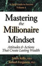 Mastering the Millionaire Mindset by Mark Kelly and Robert Ferguson (2002,...