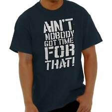 Aint Nobody Got Time For That Internet Funny Adult Short Sleeve Crewneck Tee