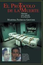 El Protocolo de la Muerte : Mexicanos en la Antesala de Su Ejecucion by...