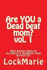 Are You a Dead Beat Mom ? : How to Recognize a Deadbeat Mom by LockMarie and...