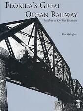 Florida's Great Ocean Railway by Dan Gallagher hc 2003 Key West Extension Miami