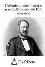 L' Administration Française Avant la Révolution de 1789 by Alfred Maury...
