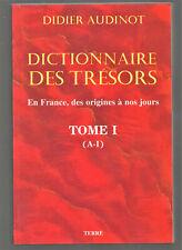 DIDIER AUDINOT / DICTIONNAIRE DES TRESORS T°1 / ETAT DE NEUF !