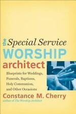 The Special Service Worship Architect : Blueprints for Weddings, Funerals,...