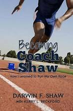 NEW Becoming Coach Shaw: How I Learned to Run My Own Race by Darwin F. Shaw