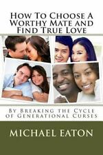 Happy Family Happy Life: How to Choose a Worthy Mate and Find True Love : By...