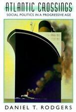 Atlantic Crossings : Social Politics in a Progressive Age by Daniel T....