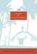 (New) The Making of a Local Church by Francisco F. Claver