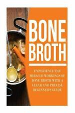 Bone Broth : Experience the Miracle Workings of Bone Broth with a Clear and...