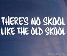 THERE'S NO SKOOL LIKE THE OLD SKOOL Funny Vinyl Car/Van/Window/Bumper Sticker
