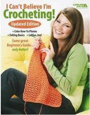 I Can't Believe I'm Crocheting: Updated Edition-Color How-