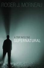 A Trip Into the Supernatural, Roger J. Morneau