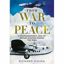From War to Peace: A Photographer's View of British Avi - Hardcover NEW Richard