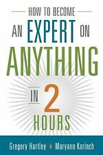 How to Become an Expert on Anything in Two Hours, Karinch, Maryann, Hartley, Gre