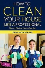 How to Clean Your House Like a Professional, Tips on Efficient Home Cleaning...