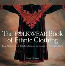 THE FOLKWEAR BOOK OF ETHNIC CLOTHING: EASY WAYS TO SEW MARY S PARKER  2003 PB