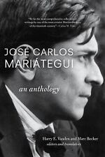 Jose Carlos Mariategui : An Anthology by Harry E. Vanden and Marc Becker...