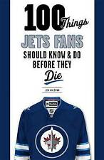 100 Things Jets Fans Should Know & Do Before They Die (100 Things...Fans Should