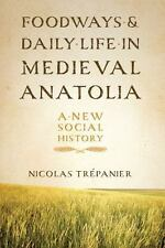 Foodways and Daily Life in Medieval Anatolia : A New Social History by...