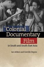 THE COLONIAL DOCUMENTARY FILM IN SOUTH AND SOUTH-EAST ASIA - AITKEN, IAN (EDT)/