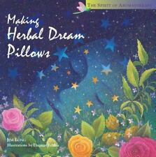 Making Herbal Dream Pillows : Secret Blends for Pleasant Dreams The Spirit of A