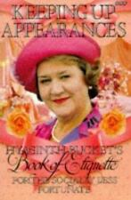 Keeping Up Appearances : Hyacinth Bucket's Book of Etiquette for the Socially L