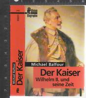 Der Kaiser. Wilhelm II. und seine Zeit. by Michael Balfour German edition 1996