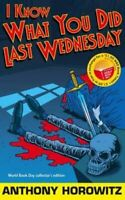 I Know What You Did Last Wednesday by Anthony Horowitz 9781406306538 | Brand New