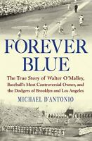 Forever Blue : The True Story of Walter O'Malley, Baseball's Most...  (ExLib)