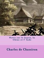 Notes Sur le Japon, la Chine et l' Inde by M. Charles De Chassiron (2014,...